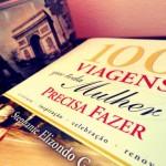 100 Viagens que toda mulher precisa fazer (para mulheres viajantes)